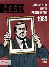 Češi 1989 – Jak se Havel stal prezidentem